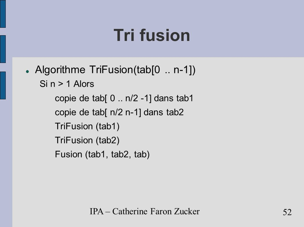 Tri fusion Algorithme TriFusion(tab[0 .. n-1]) Si n > 1 Alors